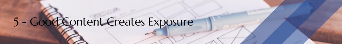 Good Content Creates Exposure